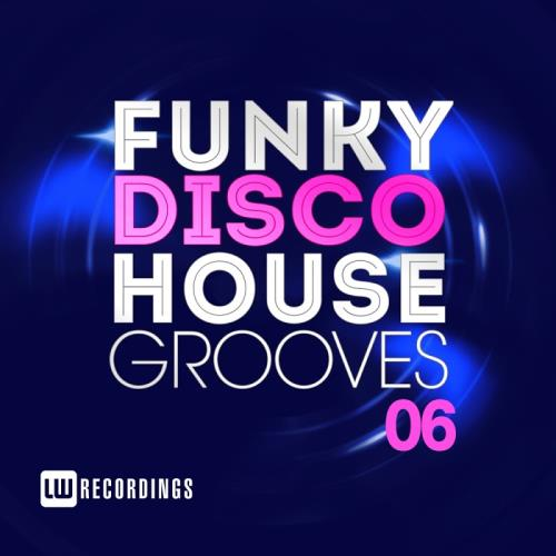 Funky Disco House Grooves, Vol. 06 (2017)