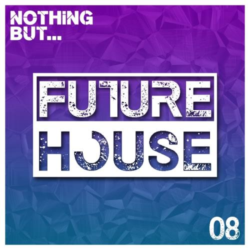 Nothing But Future House Vol 08 (2017)