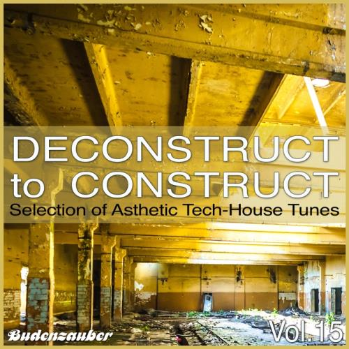 Deconstruct To Construct, Vol. 15 - Selection Of Asthetic Tech-House Tunes (2017)