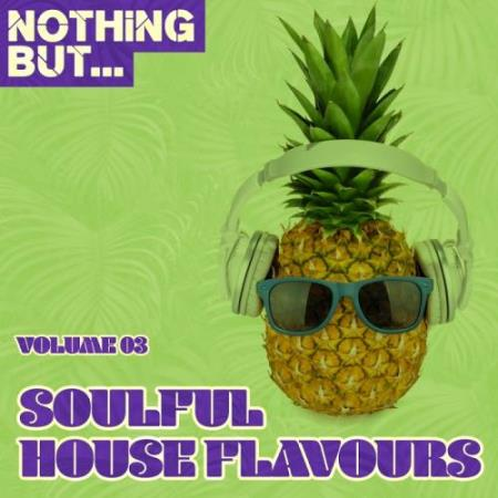 Nothing But... Soulful House Flavours, Vol. 03 (2017)
