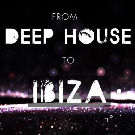 From Deep House to Ibiza, Vol. 1 (2017)