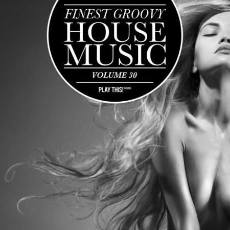 Finest Groovy House Music, Vol. 30 (2017)