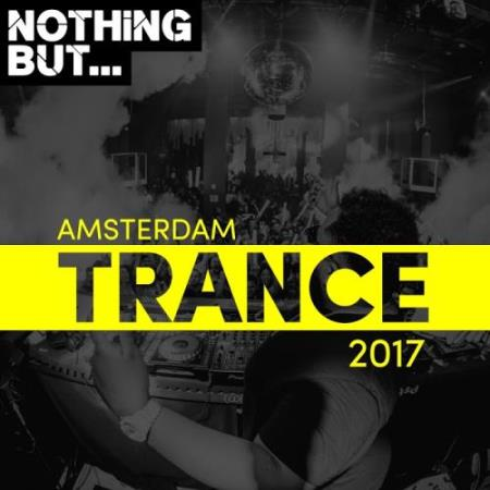 Nothing But... Amsterdam Trance 2017 (2017)