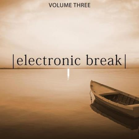 Electronic Break, Vol. 3 (Relaxing Chill Out Music) (2017)