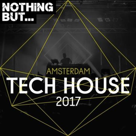 Nothing But... Amsterdam Tech House 2017 (2017)
