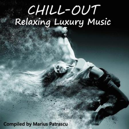 Chill-Out Relaxing Luxury Music (Compiled And Mixed By Marius Patrascu) (2017)
