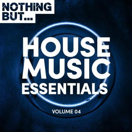 Nothing But... House Music Essentials, Vol. 04 (2017)