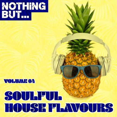 Nothing But... Soulful House Flavours, Vol. 04 (2017)
