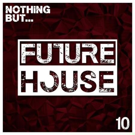 Nothing But... Future House, Vol. 10 (2017)