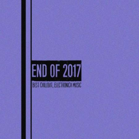End of 2017 (Best Chillout, Electronica Music) (2017)