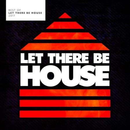 Best Of Let There Be House 2017 (2017)