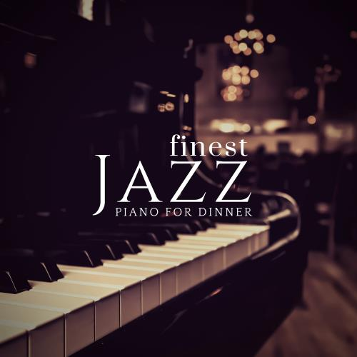 Piano For Dinner - Finest Jazz (2018)