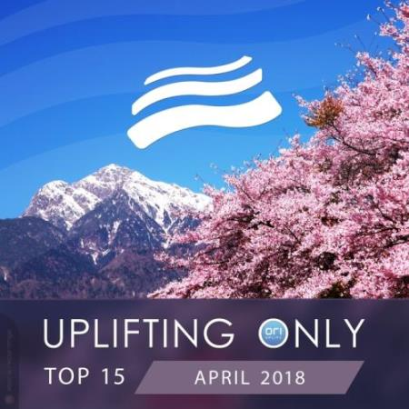 Uplifting Only Top 15: April 2018 (2018)
