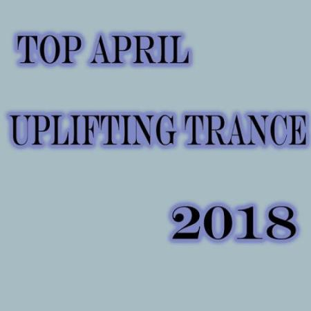 Top April Uplifting Trance 2018 (2018)