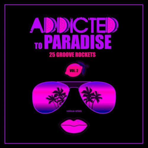 Addicted To Paradise, Vol. 2 (25 Groove Rockets) (2018)