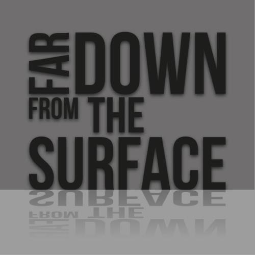 Far Down from the Surface (2018)
