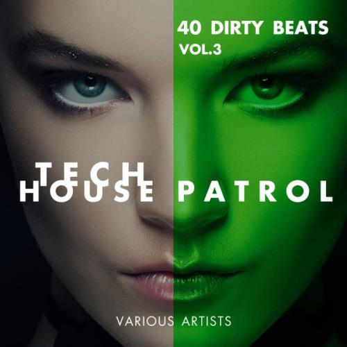 Tech House Patrol Vol. 3 (40 Dirty Beats) (2018)
