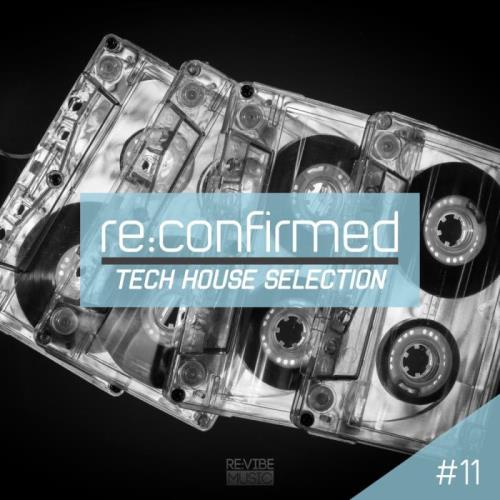 ReConfirmed - Tech House Selection, Vol. 11 (2018)