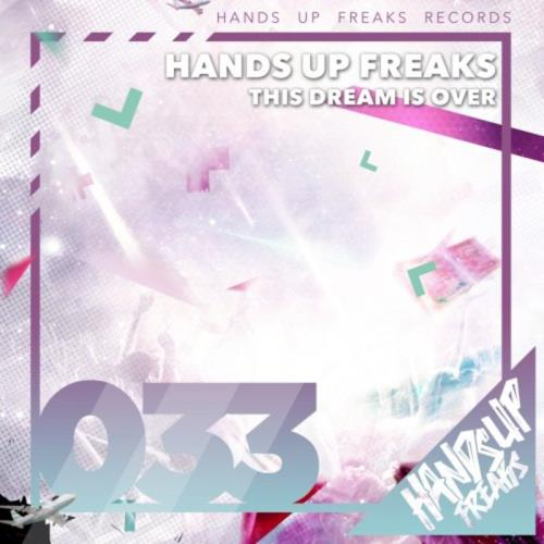 Hands Up Freaks - This Dream Is Over (2018)