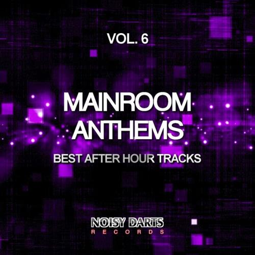 Mainroom Anthems, Vol. 6 (Best After Hour Tracks) (2019)