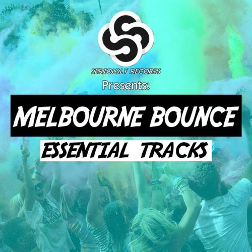 Seriously Records Presents Melbourne Bounce (Essential Tracks) (2019)
